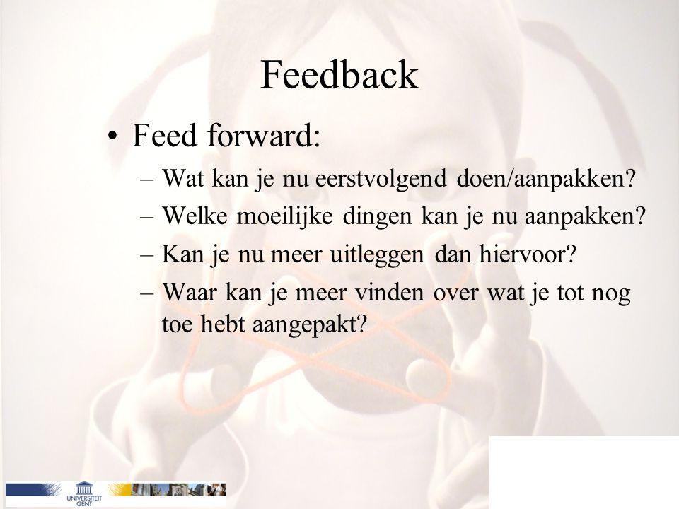 Feedback Feed forward: Wat kan je nu eerstvolgend doen/aanpakken