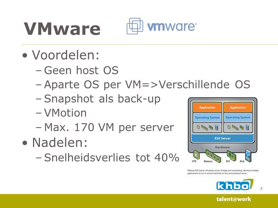 VMware Voordelen: Nadelen: Geen host OS