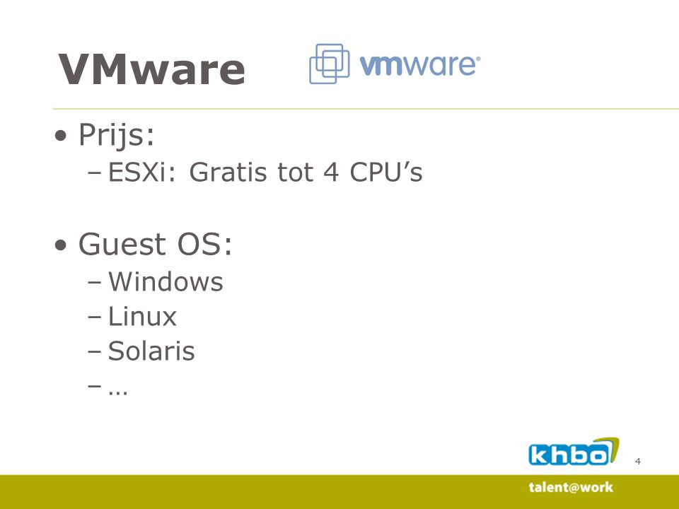 VMware Prijs: Guest OS: ESXi: Gratis tot 4 CPU's Windows Linux Solaris