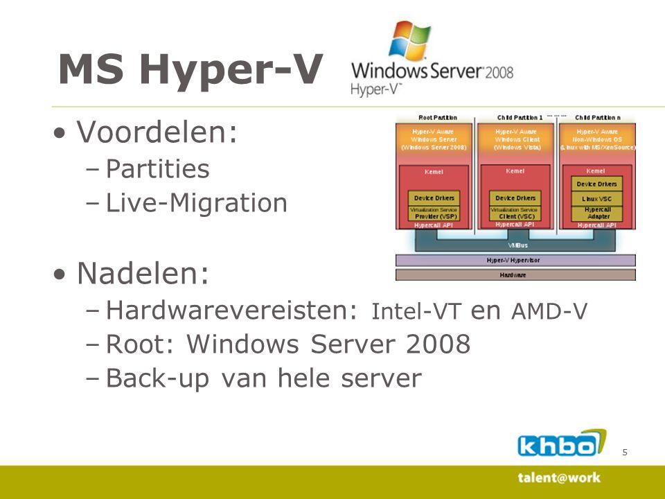 MS Hyper-V Voordelen: Nadelen: Partities Live-Migration