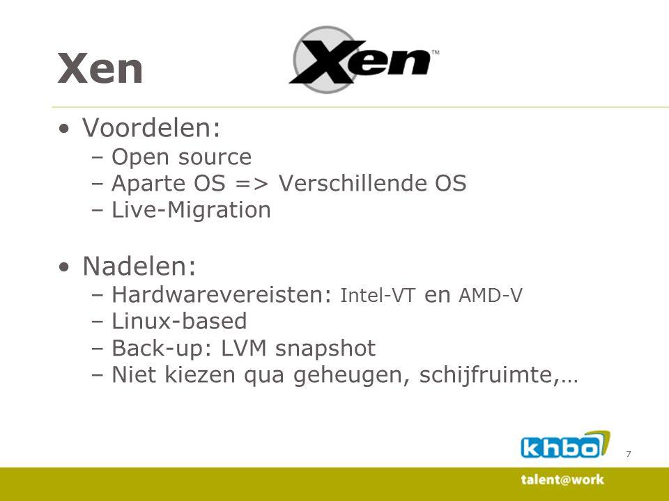 Xen Voordelen: Nadelen: Open source Aparte OS => Verschillende OS