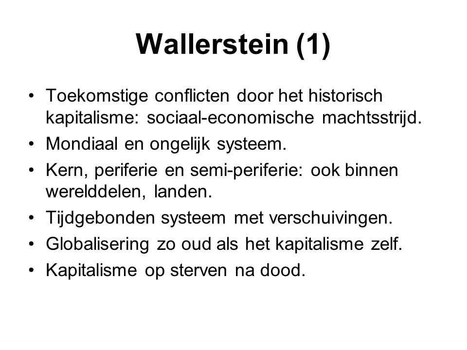 Wallerstein (1) Toekomstige conflicten door het historisch kapitalisme: sociaal-economische machtsstrijd.