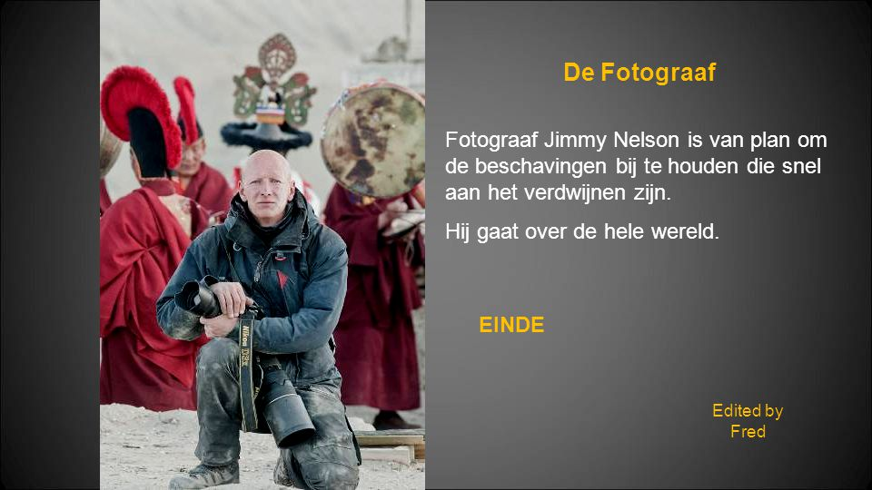 De Fotograaf Fotograaf Jimmy Nelson is van plan om de beschavingen bij te houden die snel aan het verdwijnen zijn.