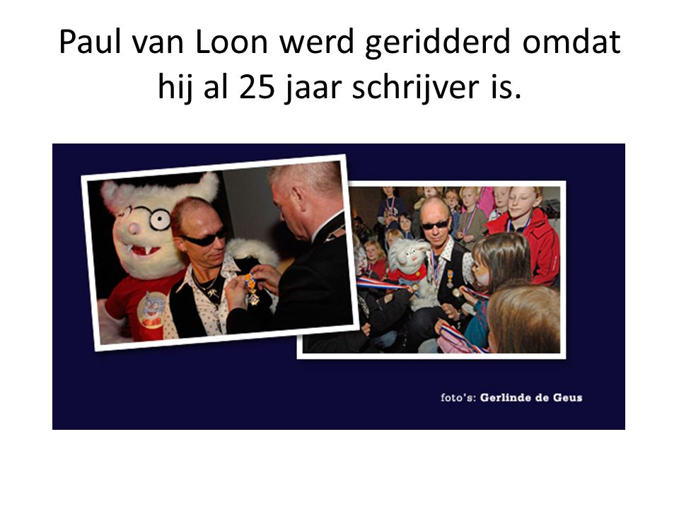 Paul van Loon werd geridderd omdat hij al 25 jaar schrijver is.