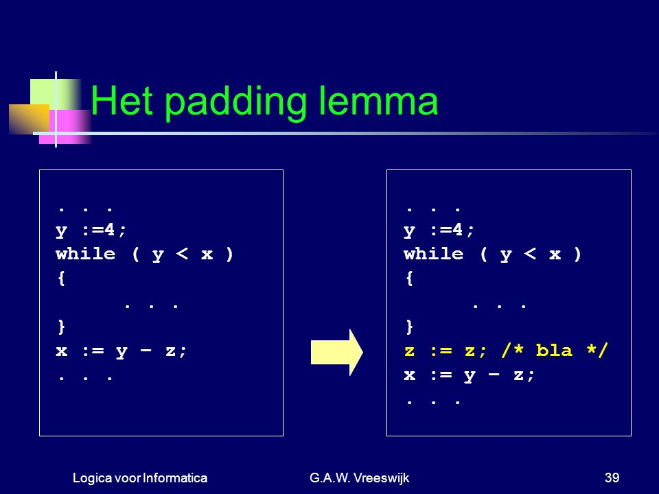 Het padding lemma . . . y :=4; while ( y < x ) { } x := y − z;