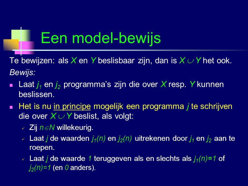 Een model-bewijs Te bewijzen: als X en Y beslisbaar zijn, dan is X  Y het ook. Bewijs: