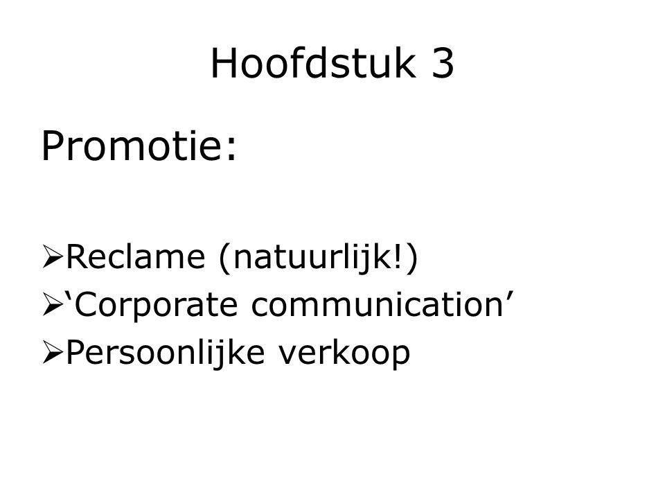 Hoofdstuk 3 Promotie: Reclame (natuurlijk!) 'Corporate communication'