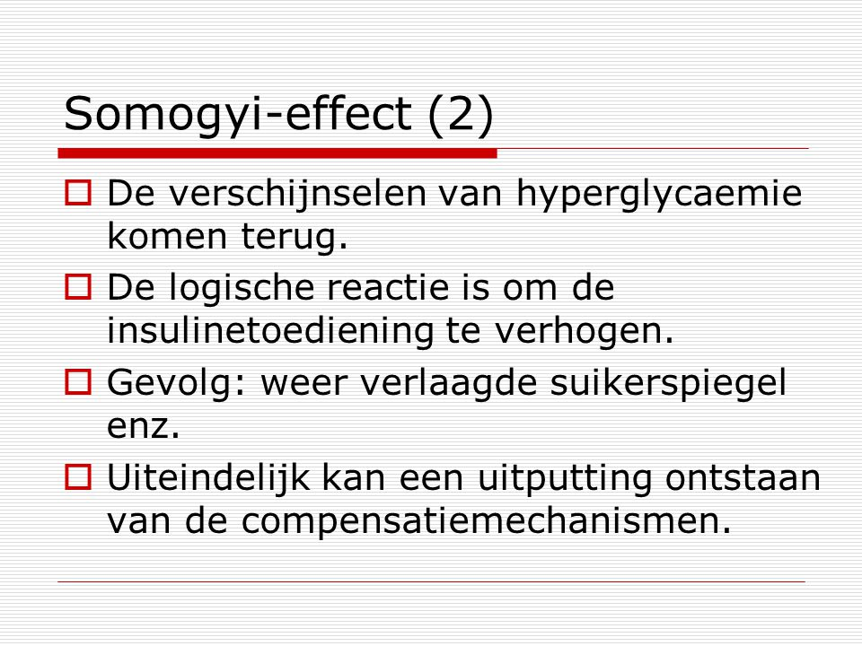 Somogyi-effect (2) De verschijnselen van hyperglycaemie komen terug.