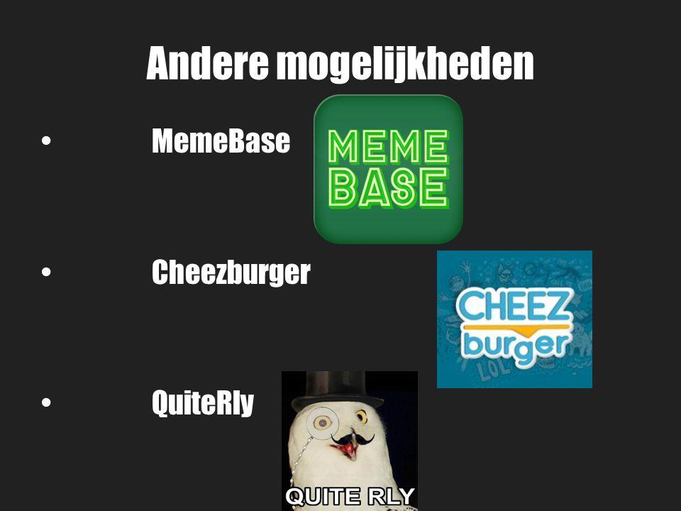 Andere mogelijkheden MemeBase Cheezburger QuiteRly