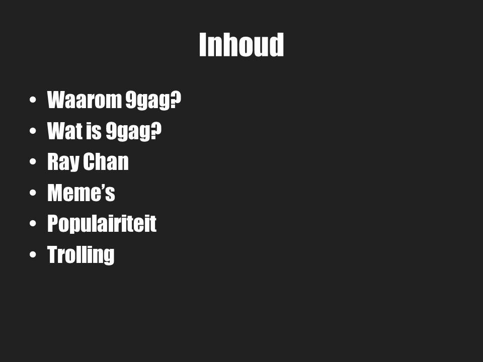 Inhoud Waarom 9gag Wat is 9gag Ray Chan Meme's Populairiteit