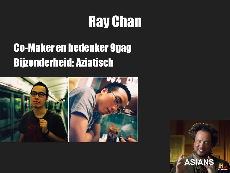 Ray Chan Co-Maker en bedenker 9gag Bijzonderheid: Aziatisch