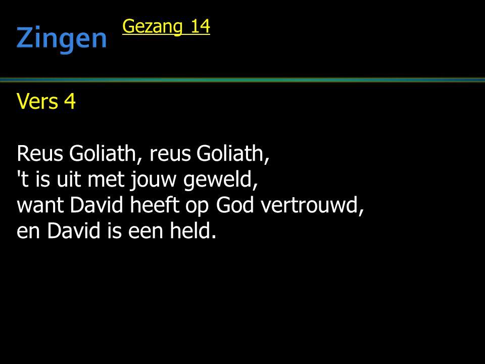 Zingen Vers 4 Reus Goliath, reus Goliath, t is uit met jouw geweld,