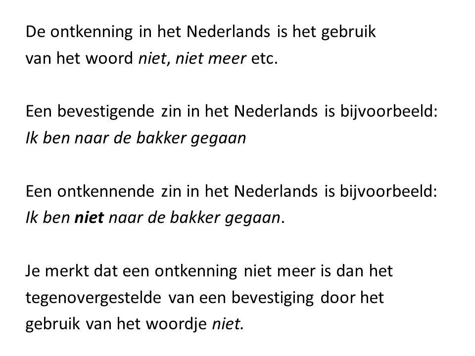 De ontkenning in het Nederlands is het gebruik van het woord niet, niet meer etc.