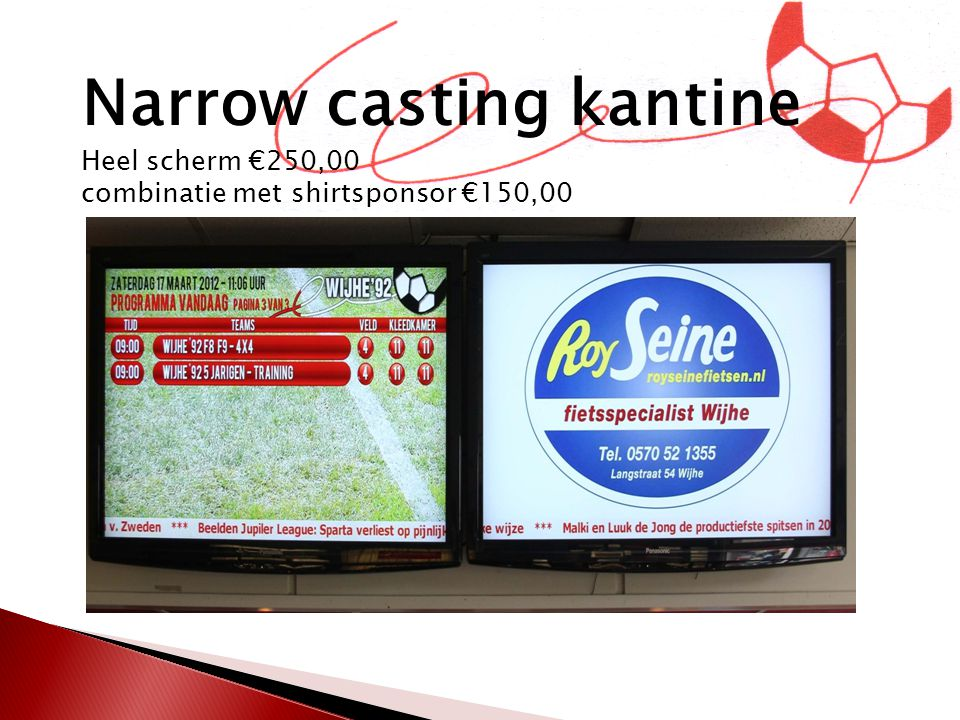 Narrow casting kantine