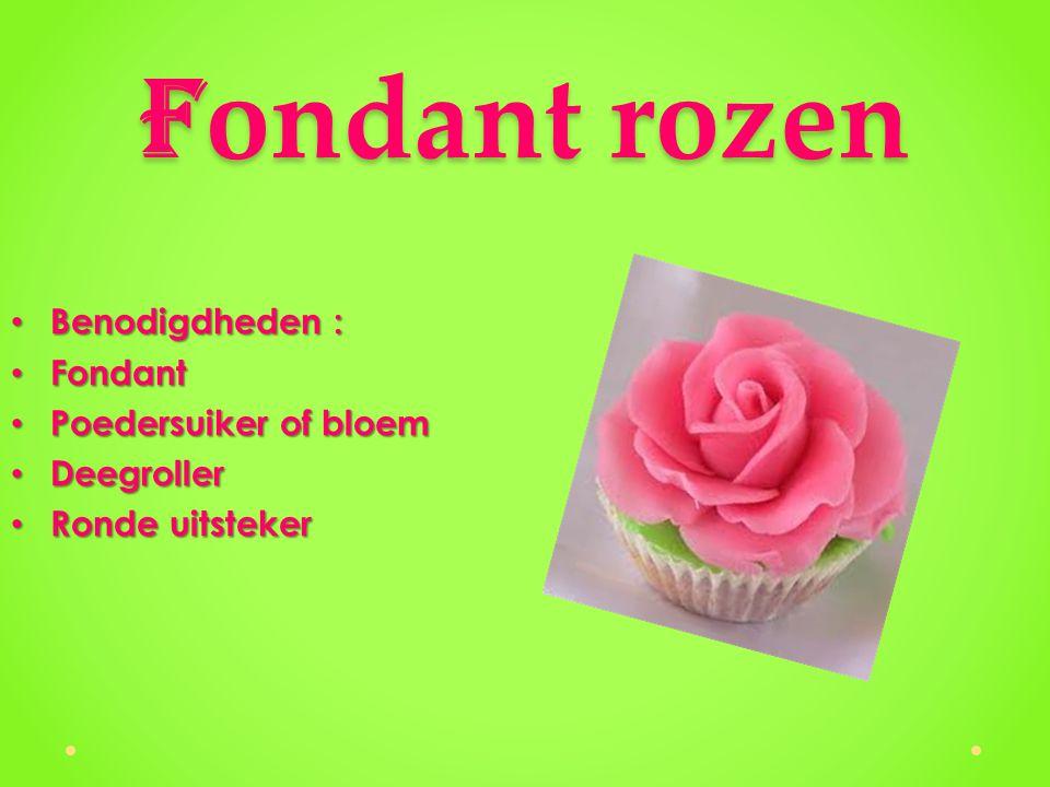 Fondant rozen Benodigdheden : Fondant Poedersuiker of bloem Deegroller