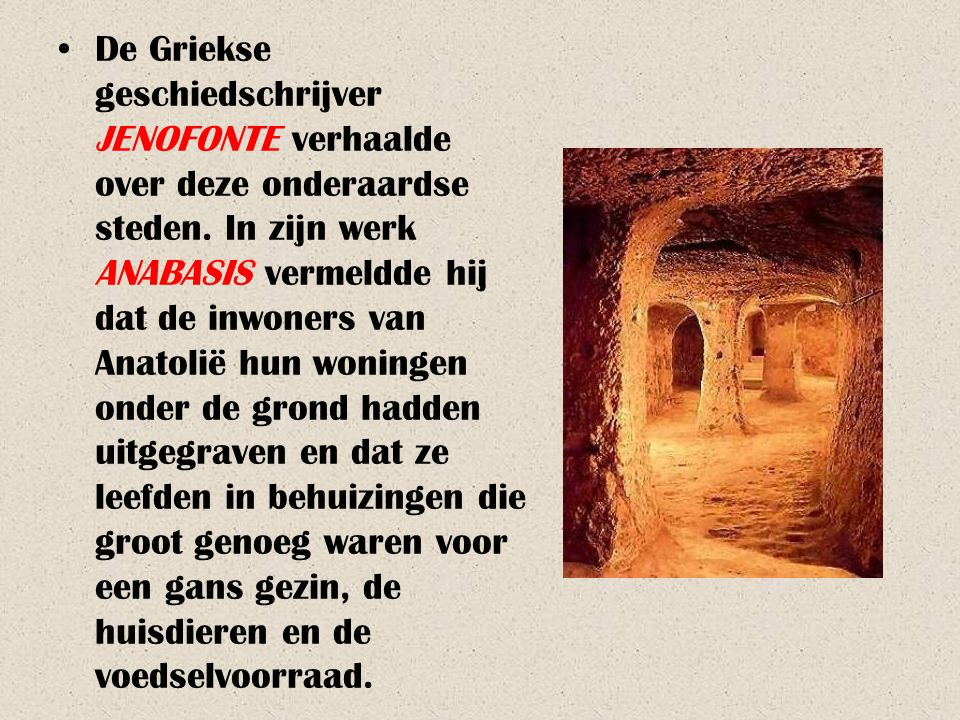De Griekse geschiedschrijver JENOFONTE verhaalde over deze onderaardse steden.