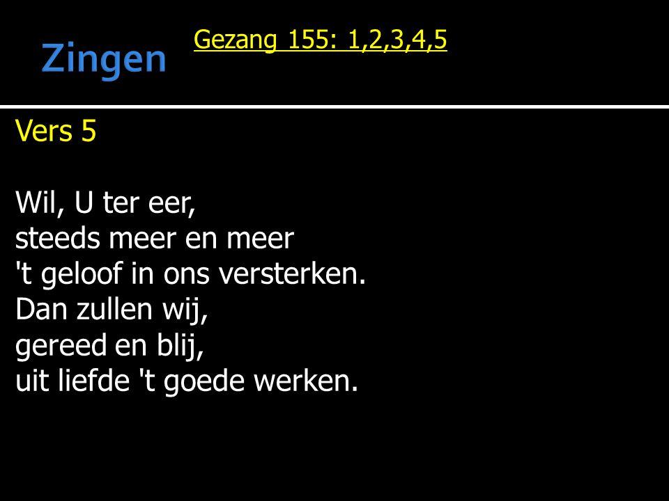 Zingen Vers 5 Wil, U ter eer, steeds meer en meer