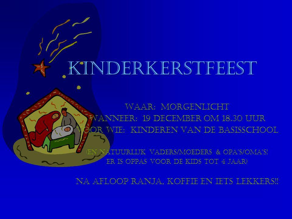 Kinderkerstfeest Waar: Morgenlicht Wanneer: 19 december om 18.30 uur