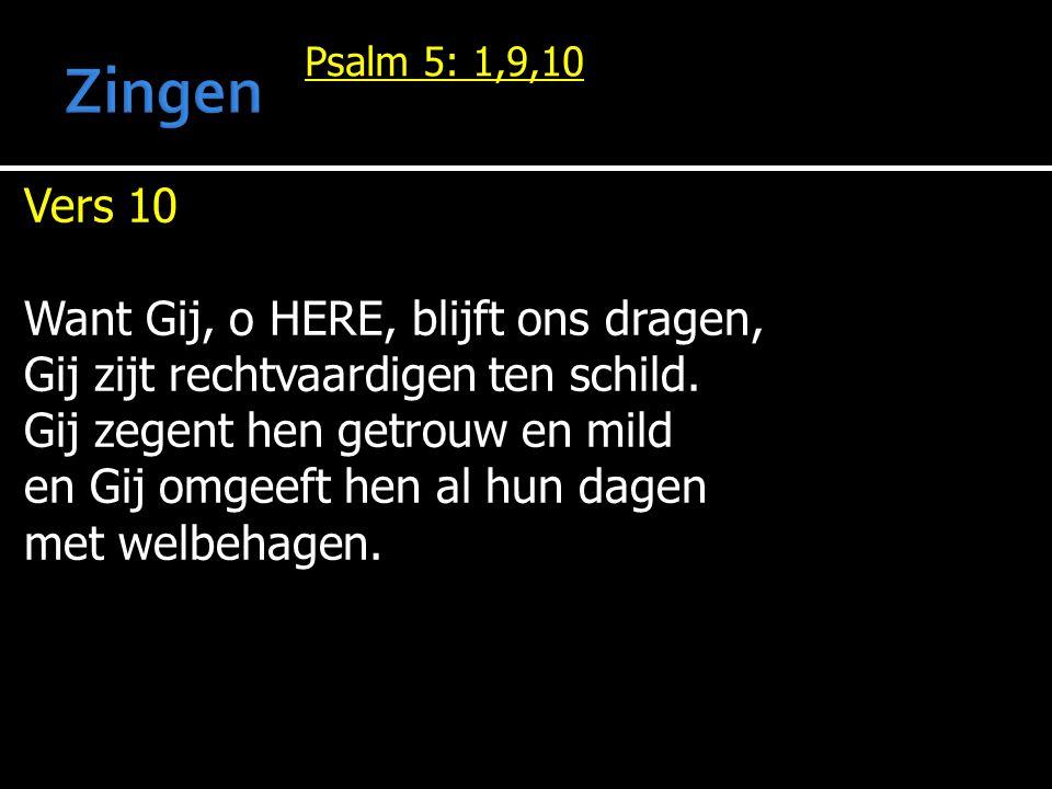 Zingen Vers 10 Want Gij, o HERE, blijft ons dragen,