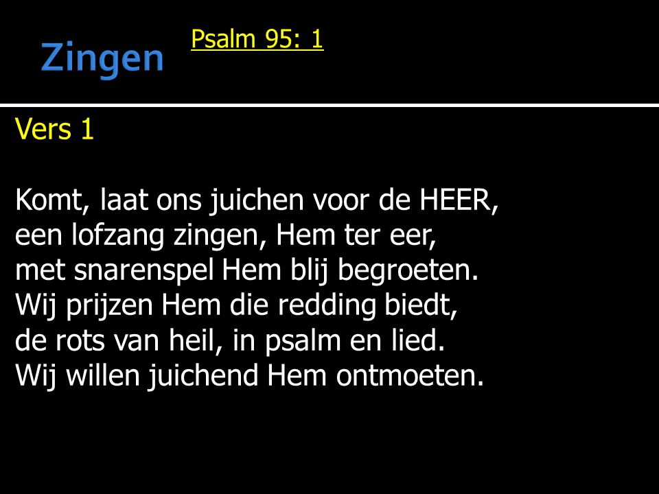 Zingen Vers 1 Komt, laat ons juichen voor de HEER,