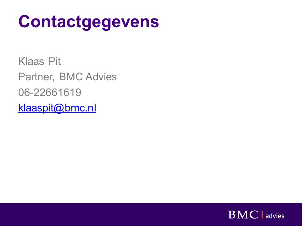 Contactgegevens Klaas Pit Partner, BMC Advies 06-22661619 klaaspit@bmc.nl
