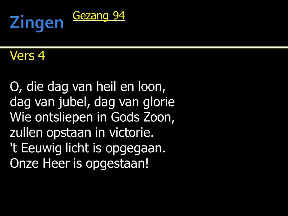 Zingen Vers 4 O, die dag van heil en loon,