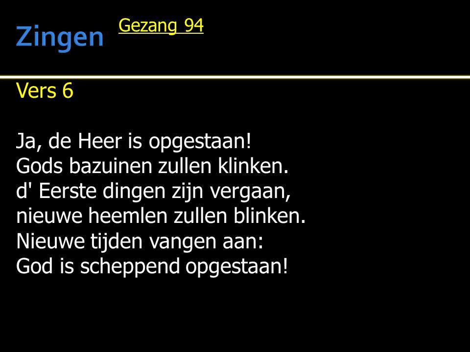 Zingen Vers 6 Ja, de Heer is opgestaan! Gods bazuinen zullen klinken.