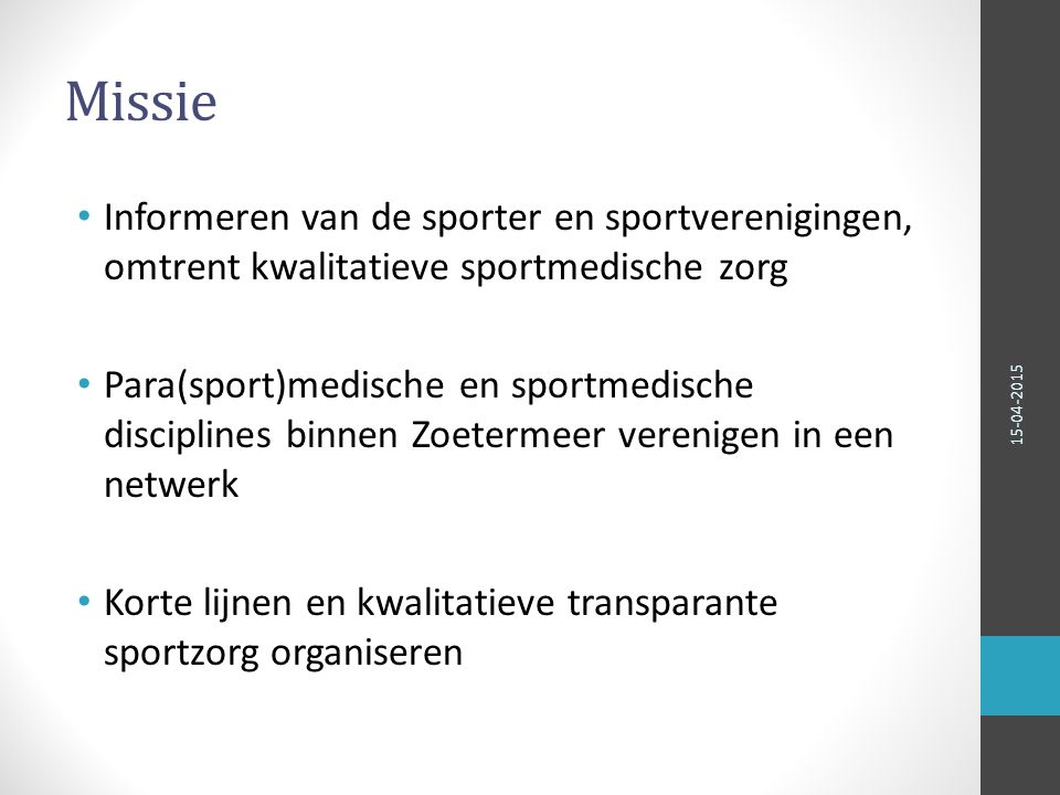 Missie Informeren van de sporter en sportverenigingen, omtrent kwalitatieve sportmedische zorg.