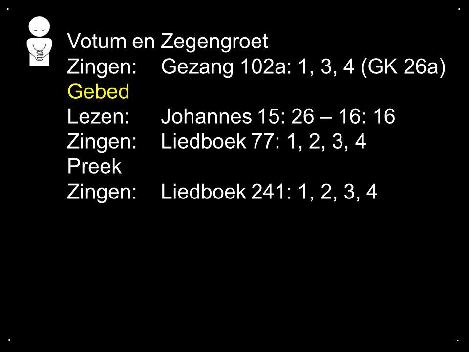 Zingen: Gezang 102a: 1, 3, 4 (GK 26a) Gebed