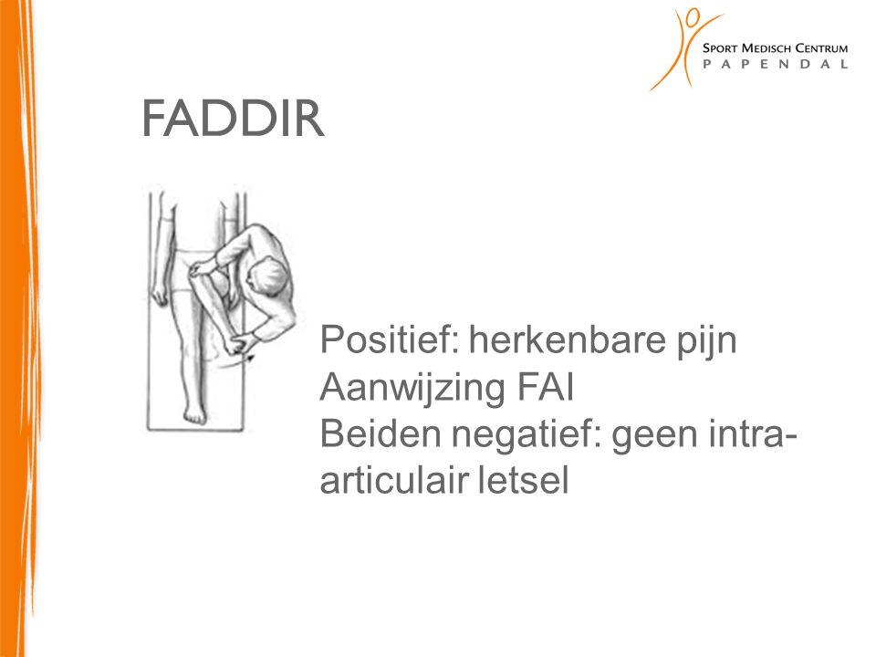 FADDIR Positief: herkenbare pijn Aanwijzing FAI
