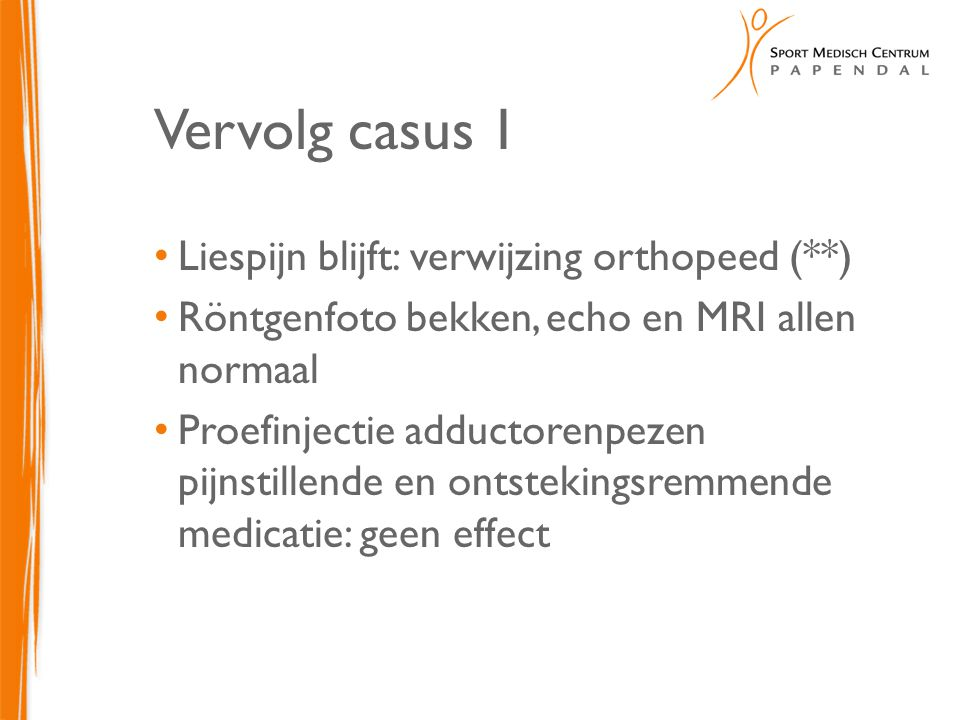 Vervolg casus 1 Liespijn blijft: verwijzing orthopeed (**)