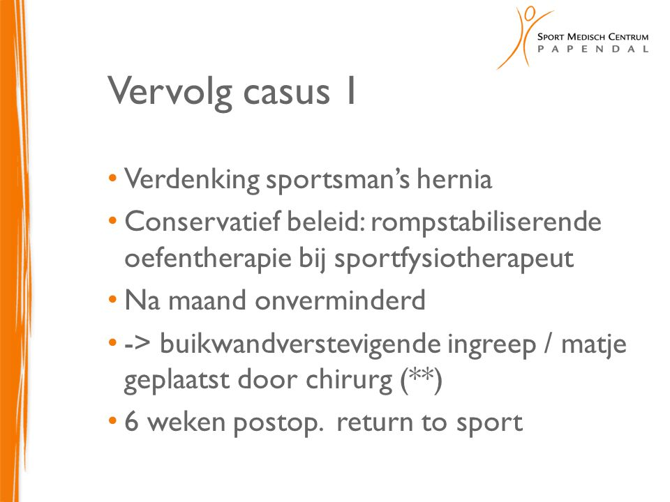 Vervolg casus 1 Verdenking sportsman's hernia