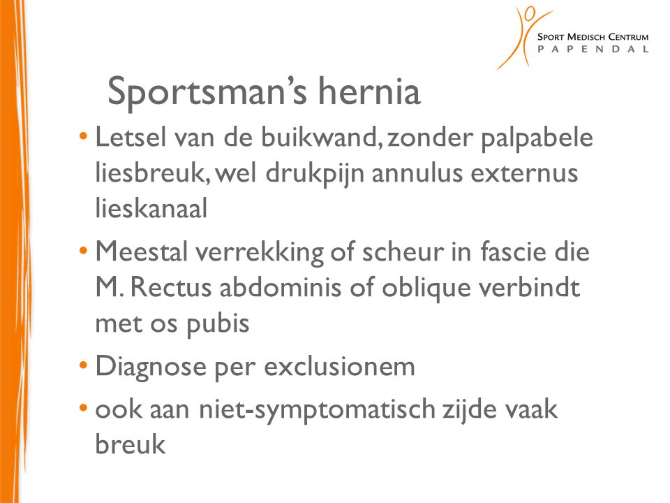 Sportsman's hernia Letsel van de buikwand, zonder palpabele liesbreuk, wel drukpijn annulus externus lieskanaal.
