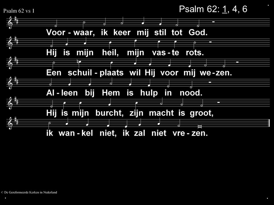 . Psalm 62: 1, 4, 6 . .