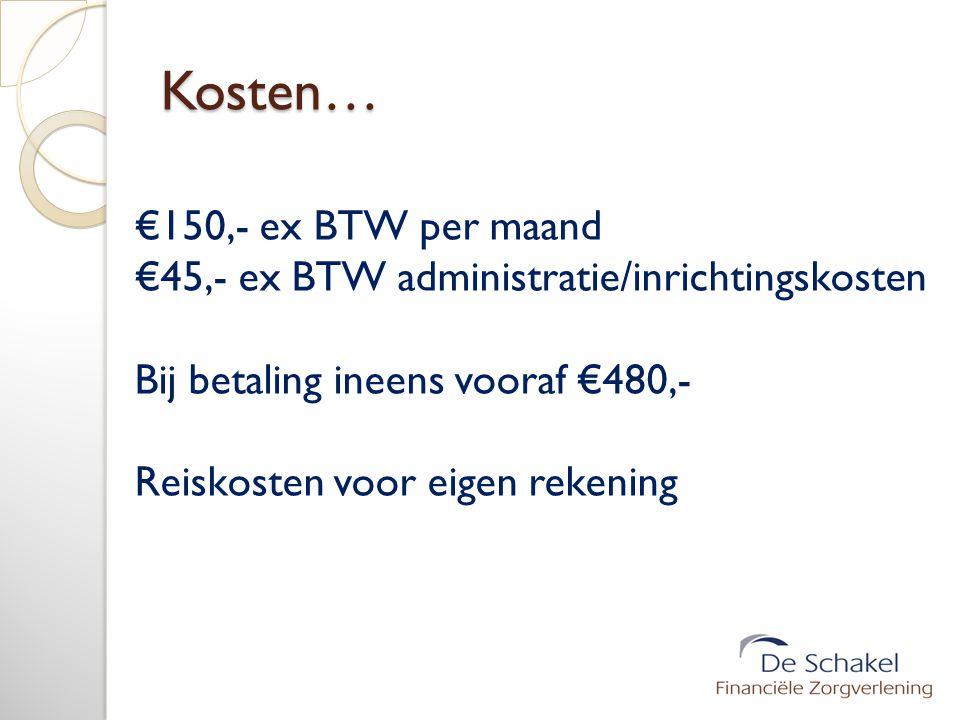 Kosten… €150,- ex BTW per maand
