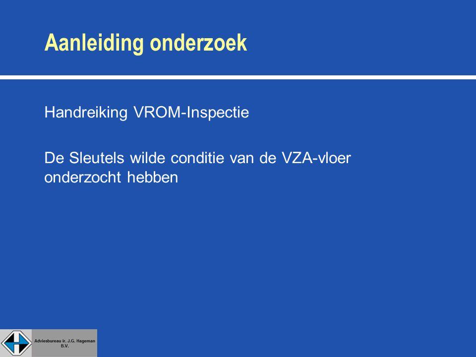 Aanleiding onderzoek Handreiking VROM-Inspectie De Sleutels wilde conditie van de VZA-vloer onderzocht hebben