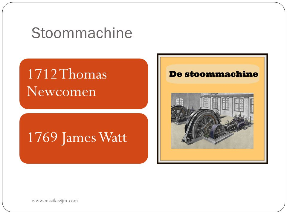 Stoommachine 1712 Thomas Newcomen 1769 James Watt www.maaikezijm.com