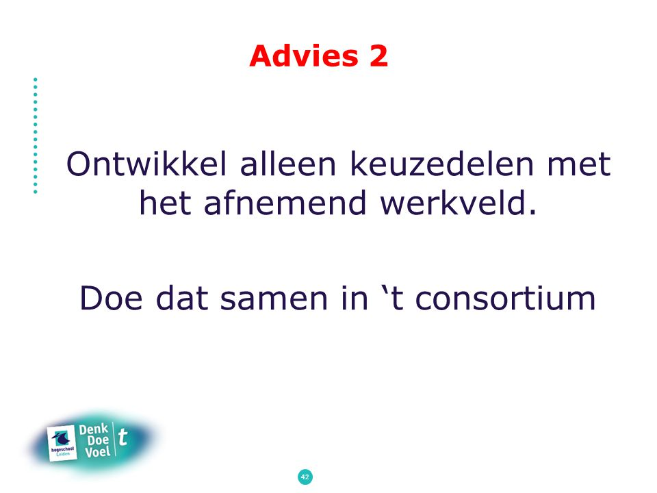 Advies 2 Ontwikkel alleen keuzedelen met het afnemend werkveld. Doe dat samen in 't consortium