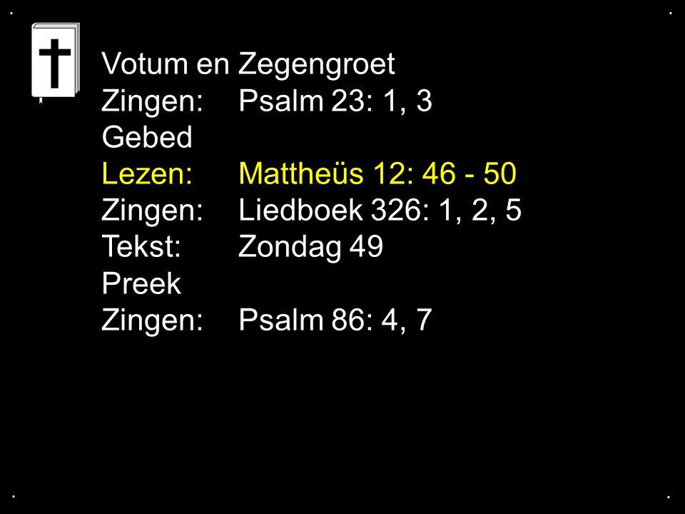 Votum en Zegengroet Zingen: Psalm 23: 1, 3 Gebed