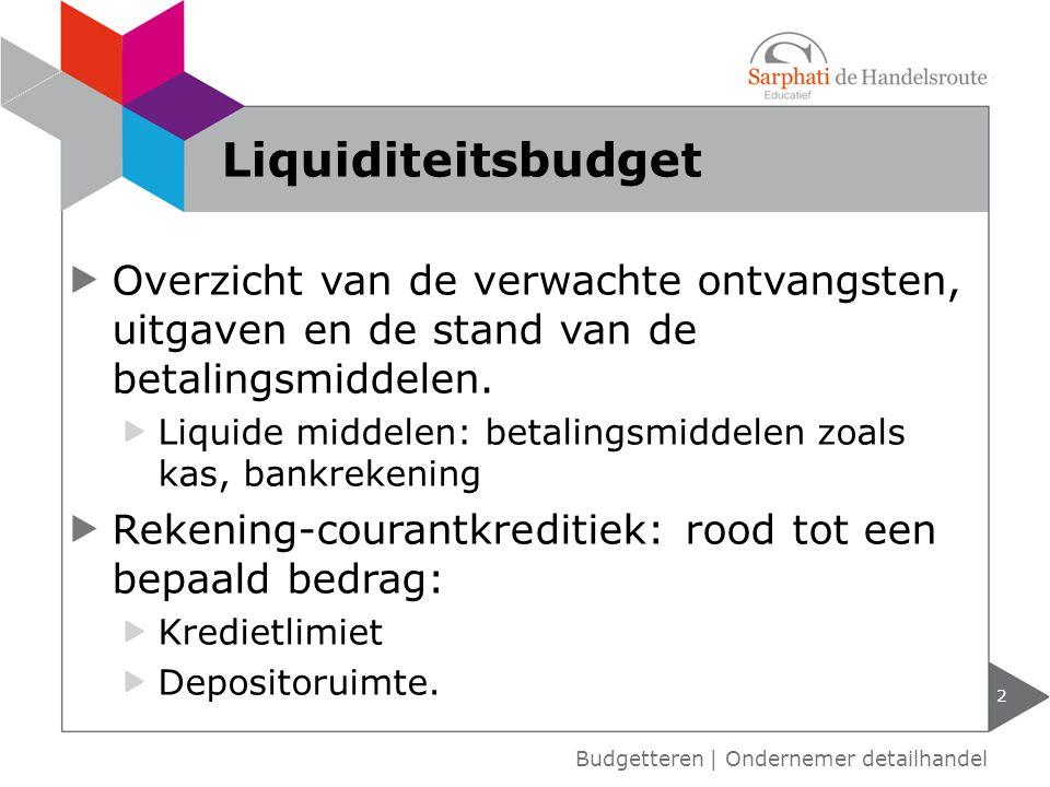 Liquiditeitsbudget Overzicht van de verwachte ontvangsten, uitgaven en de stand van de betalingsmiddelen.