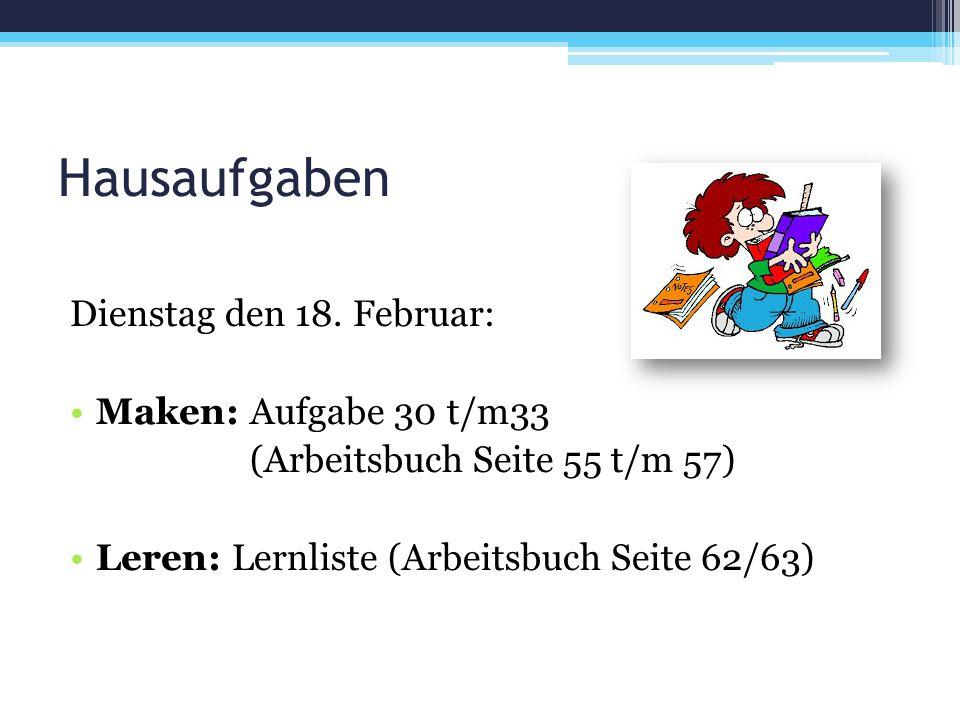 Hausaufgaben Dienstag den 18. Februar: Maken: Aufgabe 30 t/m33