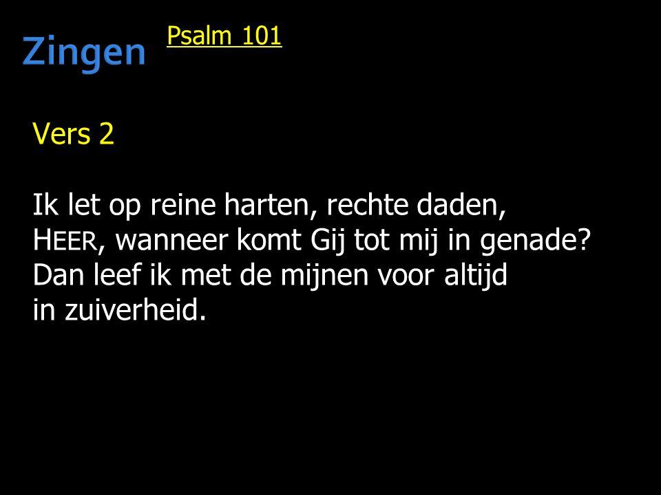 Zingen Vers 2 Ik let op reine harten, rechte daden,