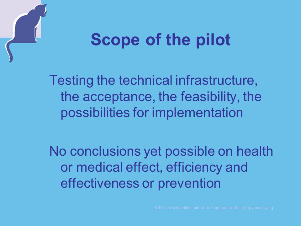 Scope of the pilot Testing the technical infrastructure, the acceptance, the feasibility, the possibilities for implementation.