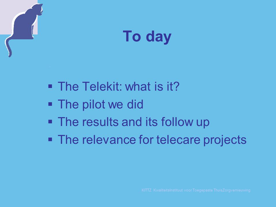 To day The Telekit: what is it The pilot we did