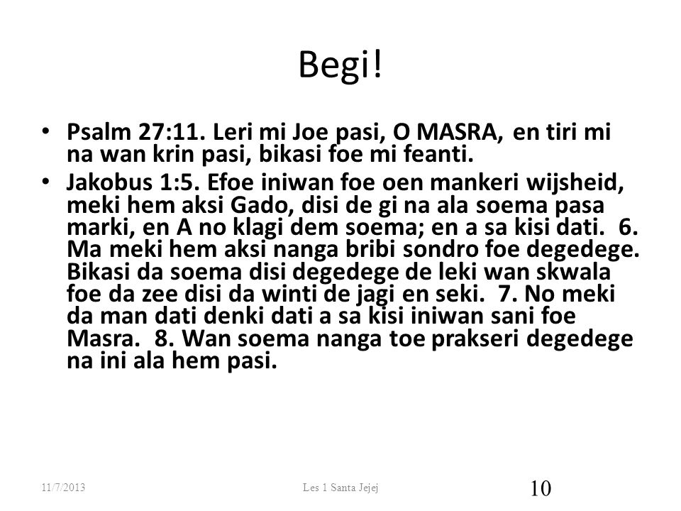 Begi! Psalm 27:11. Leri mi Joe pasi, O MASRA, en tiri mi na wan krin pasi, bikasi foe mi feanti.