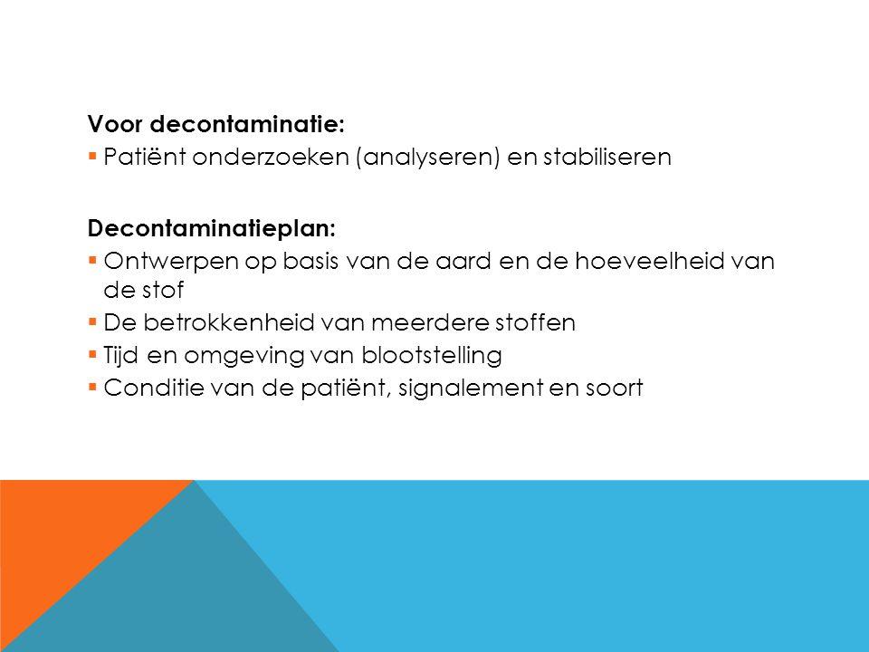 Voor decontaminatie: Patiënt onderzoeken (analyseren) en stabiliseren. Decontaminatieplan: