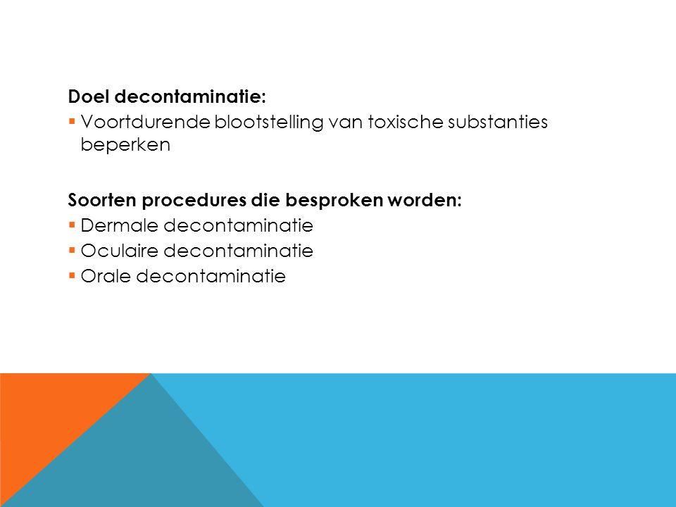 Doel decontaminatie: Voortdurende blootstelling van toxische substanties beperken. Soorten procedures die besproken worden: