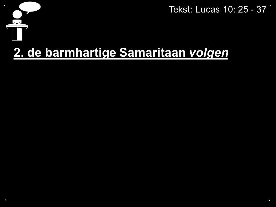 2. de barmhartige Samaritaan volgen