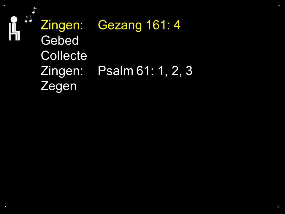 Zingen: Gezang 161: 4 Gebed Collecte Zingen: Psalm 61: 1, 2, 3 Zegen .