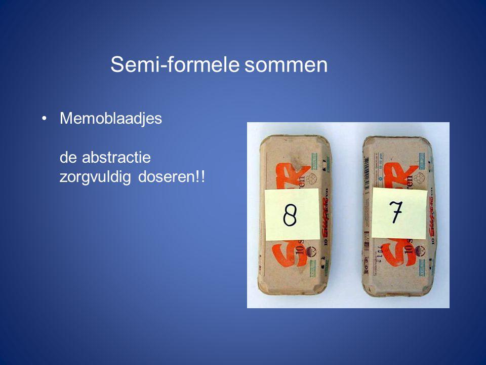 Semi-formele sommen Memoblaadjes de abstractie zorgvuldig doseren!!